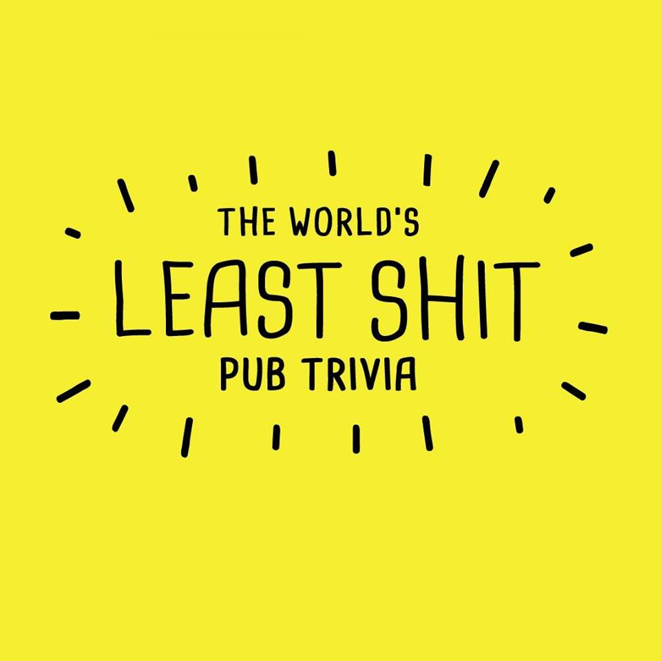 THE WORLD'S LEAST SHIT PUB TRIVIA EVERY TUESDAY NIGHT